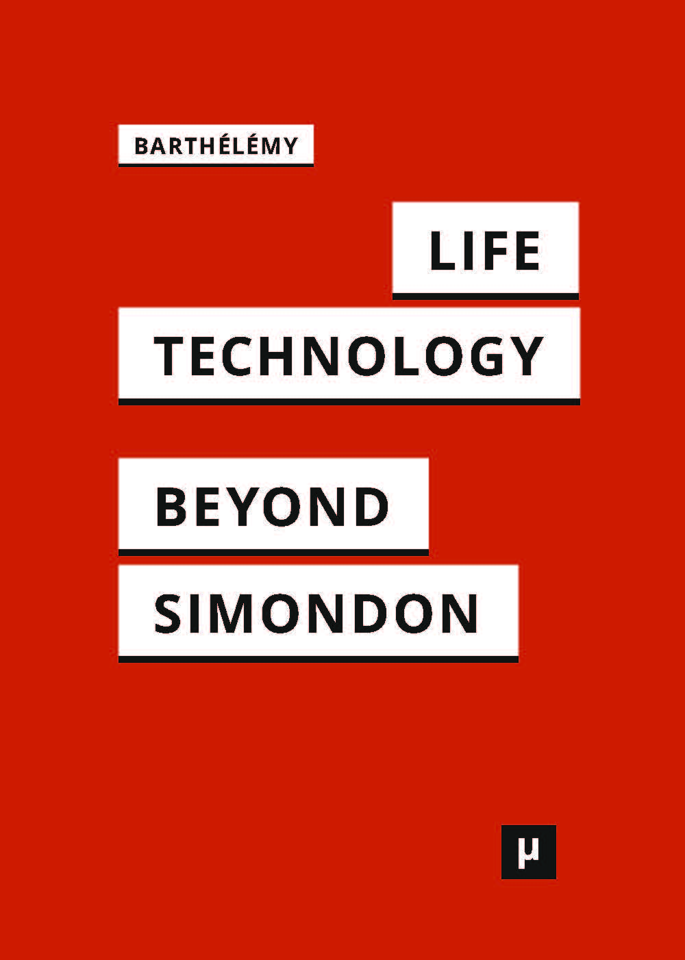 ... figure 2: »Life and Technology beyond Simondon« by Barthélémy